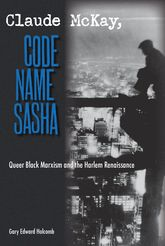 Claude McKay, Code Name SashaQueer Black Marxism and the Harlem Renaissance