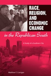 Race, Religion, and Economic Change in the Republican SouthA Study of a Southern City$