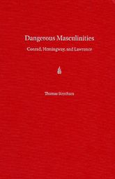Dangerous MasculinitiesConrad, Hemingway, and Lawrence$