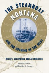 The Steamboat Montana and the Opening of the WestHistory, Excavation, and Architecture$