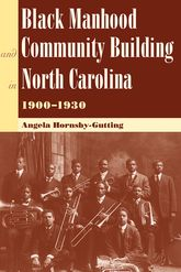 Black Manhood and Community Building in North Carolina, 1900–1930