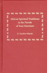 African Spiritual Traditions in the Novels of Toni Morrison - Florida Scholarship Online