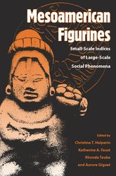 Mesoamerican FigurinesSmall-Scale Indices of Large-Scale Social Phenomena