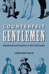 Counterfeit GentlemenManhood and Humor in the Old South