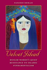 Velvet JihadMuslim Women's Quiet Resistance to Islamic Fundamentalism