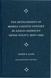 The Development of Mobile Logistic Support in Anglo-American Naval Policy, 1900–1953$
