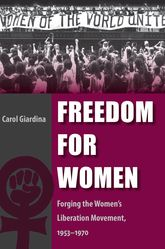 Freedom for WomenForging the Women's Liberation Movement, 1953-1970
