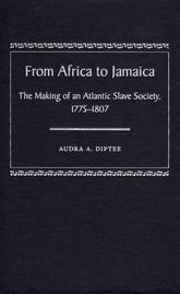 From Africa to JamaicaThe Making of an Atlantic Slave Society, 17751807$