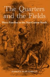 The Quarters and the FieldsSlave Families in the Non-Cotton South$