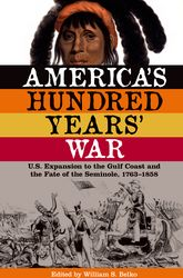 America's Hundred Years' War - U.S. Expansion to the Gulf Coast and the Fate of the Seminole, 17631858 | Florida Scholarship Online
