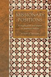 Missionary PositionsEvangelicalism and Empire in American Fiction