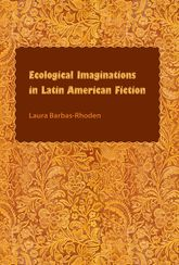 Ecological Imaginations in Latin American Fiction | Florida Scholarship Online
