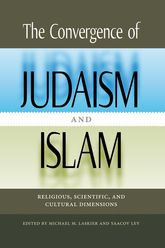 The Convergence of Judaism and IslamReligious, Scientific, and Cultural Dimensions$