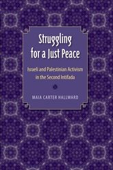 Struggling for a Just Peace: Israeli and Palestinian Activism in the Second Intifada