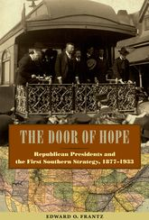 The Door of HopeRepublican Presidents and the First Southern Strategy, 1877–1933$