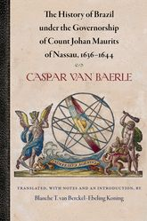 The History of Brazil under the Governorship of Count Johan Maurits of Nassau, 1636–1644$