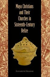 Maya Christians and Their Churches in Sixteenth-Century Belize$