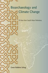 Bioarchaeology and Climate ChangeA View from South Asian Prehistory