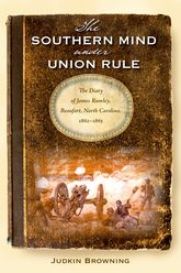 The Southern Mind Under Union Rule: The Diary of James Rumley, Beaufort, North Carolina, 1862-1865