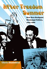 After Freedom SummerHow Race Realigned Mississippi Politics, 1965-1986$