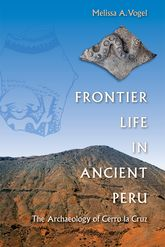 Frontier Life in Ancient PeruThe Archaeology of Cerro la Cruz$
