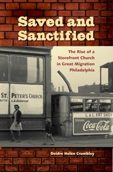 Saved and SanctifiedThe Rise of a Storefront Church in Great Migration Philadelphia