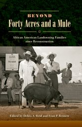 Beyond Forty Acres and a MuleAfrican American Landowning Families since Reconstruction