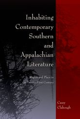 Inhabiting Contemporary Southern and Appalachian Literature: Region and Place in the Twenty-First Century