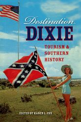 Destination DixieTourism and Southern History$