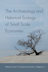 The Archaeology and Historical Ecology of Small Scale Economies - Florida Scholarship Online