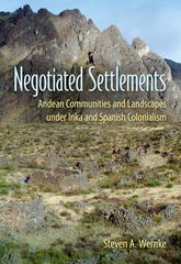 Negotiated SettlementsAndean Communities and Landscapes under Inka and Spanish Colonialism$