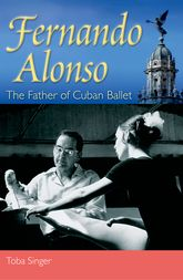 Fernando Alonso – The Father of Cuban Ballet - Florida Scholarship Online