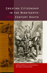 Creating Citizenship in the Nineteenth-Century South$