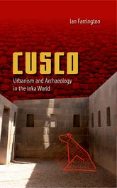 CuscoUrbanism and Archaeology in the Inka World