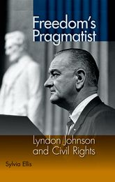 Freedom's PragmatistLyndon Johnson and Civil Rights$
