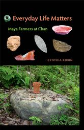 Everyday Life Matters: Maya Farmers at Chan