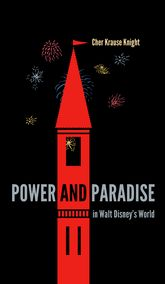 Power and Paradise in Walt Disney's World - Florida Scholarship Online
