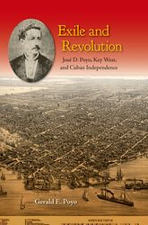 Exile and Revolution: Jose D. Poyo, Key West, and Cuban Independence