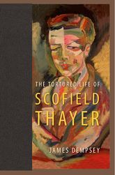 The Tortured Life of Scofield Thayer - Florida Scholarship Online
