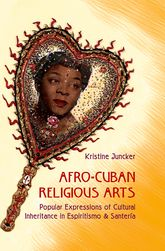 Afro-Cuban Religious Arts: Popular Expressions of Cultural Inheritance in Espiritismo and Santería