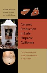 Ceramic Production in Early Hispanic CaliforniaCraft, Economy, and Trade on the Frontier of New Spain$