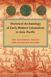 Historical Archaeology of Early Modern Colonialism in Asia-PacificThe Southwest Pacific and Oceanian Regions$