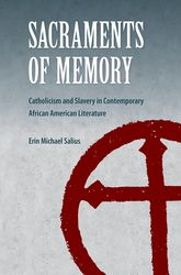Sacraments of MemoryCatholicism and Slavery in Contemporary African American Literature