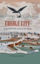 Creole CityA Chronicle of Early American New Orleans