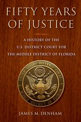 Fifty Years of JusticeA History of the U.S. District Court for the Middle District of Florida