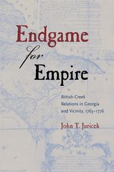 Endgame for Empire: British-Creek Relations in Georgia and Vicinity, 1763-1776