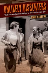 Unlikely DissentersWhite Southern Women in the Fight for Racial Justice, 1920-1970$