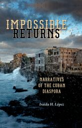 Impossible ReturnsNarratives of the Cuban Diaspora