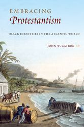 Embracing Protestantism: Black Identities in the Atlantic World