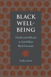Black Well-BeingHealth and Selfhood in Antebellum Black Literature
